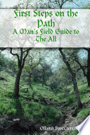 First Steps On The Path A Man S Field Guide To The All