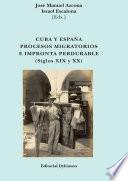 Cuba y España. Procesos migratorios e impronta perdurable. Siglos XIX y XX