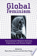 """Global Feminism: Transnational Women's Activism, Organizing, and Human Rights"" by Myra Marx Ferree, Aili Mari Tripp"