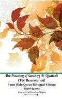 The Meaning of Surah 75 Al Qiyamah  The Resurrection  From Holy Quran Bilingual Edition English Spanish