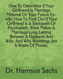 How To Determine If Your Girlfriend Is Marriage Material Or Your Future Ex wife  How To Find Out If Your Girlfriend Is A Sociopath Or Psychopath  What Makes A Marriage Long Lasting Between A Husband And Wife  And Why Weddings Are A Waste Of Money