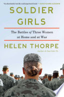 """""""Soldier Girls: The Battles of Three Women at Home and at War"""" by Helen Thorpe"""