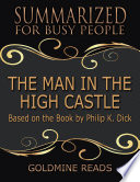 The Man In the High Castle - Summarized for Busy People: Based On the Book By Philip K. Dick