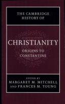 Cambridge History of Christianity  Volume 1  Origins to Constantine