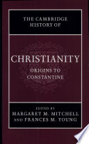 """""""Cambridge History of Christianity: Volume 1, Origins to Constantine"""" by Margaret M. Mitchell, Frances M. Young, K. Scott Bowie"""