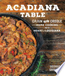 """Acadiana Table: Cajun and Creole Home Cooking from the Heart of Louisiana"" by George Graham"