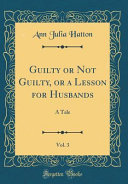 Guilty Or Not Guilty  Or a Lesson for Husbands  Vol  3