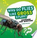 Why Do Flies Like Gross Stuff?