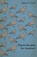 Pigeon-Keeping for Amateurs - A Complete and Concise Guide to the Amateur Breeder of Domestic and Fancy Pigeons Pdf/ePub eBook