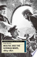 Moltke and the German Wars  1864 1871