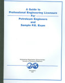 A Guide to Professional Engineering Licensure for Petroleum Engineers and Sample P E  Exam
