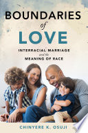 link to Boundaries of love : interracial marriage and the meaning of race in the TCC library catalog