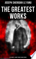 The Greatest Works of Sheridan Le Fanu (65+ Novels & Short Stories in One Edition)