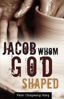 Jacob Whom God Shaped