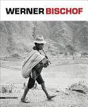 Werner Bischof  Retrospettiva  Catalogo della mostra  Torino  20 settembre 2013 16 febbraio 2014  Ediz  italiana  inglese e francese