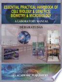 ESSENTIAL PRACTICAL HANDBOOK OF CELL BIOLOGY   GENETICS  BIOMETRY   MICROBIOLOGY Book