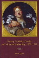 Literary Celebrity  Gender  and Victorian Authorship  1850   1914