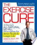 The Exercise Cure  : A Doctor's All-Natural, No-Pill Prescription for Better Health and Longer Life