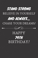 Stand Strong Believe In Yourself And Always Chase Your Dreams Happy 74th Birthday
