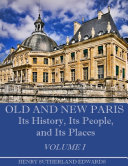 Pdf Old and New Paris : Its History, Its People, and Its Places, Volume I (Illustrated) Telecharger