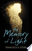 The Memory of Light Francisco X. Stork Cover