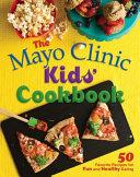 The Mayo Clinic Kids  Cookbook