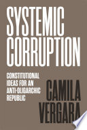 Book cover for Systemic corruption : constitutional ideas for an anti-oligarchic republic