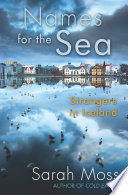 """""""Names for the Sea: Strangers in Iceland"""" by Sarah Moss"""