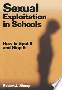 """""""Sexual Exploitation in Schools: How to Spot It and Stop It"""" by Robert J. Shoop"""