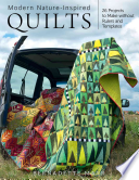 Modern Nature-Inspired Quilts  : Make 25 Beautiful Projects - No Rulers Or Templates Required