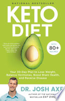 """Keto Diet: Your 30-Day Plan to Lose Weight, Balance Hormones, Boost Brain Health, and Reverse Disease"" by Dr. Josh Axe"