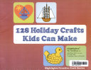128 Holiday Crafts Kids Can Make