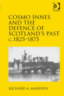 Cosmo Innes and the Defence of Scotland s Past c  1825 1875