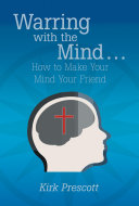 Warring with the Mind     How to Make Your Mind Your Friend