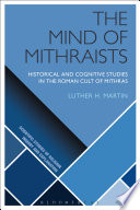 The Mind of Mithraists  : Historical and Cognitive Studies in the Roman Cult of Mithras