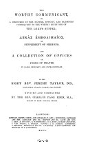 The Whole Works of the Right Rev. Jeremy Taylor, Lord Bishop of Down, Connor and Dromore: Worthy communicant. Supplement of sermons. Collection of offices