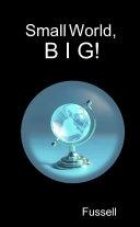 Small World, B I G!