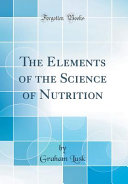 The Elements of the Science of Nutrition  Classic Reprint