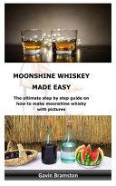 Moonshine Whiskey Made Easy