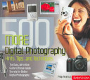 500 More Digital Photography Hints, Tips, and Techniques