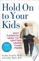 """Hold On to Your Kids: Why Parents Need to Matter More Than Peers"" by Gordon Neufeld, Gabor Maté, MD"