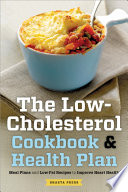 The Low Cholesterol Cookbook   Health Plan  Meal Plans and Low Fat Recipes to Improve Heart Health