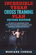 Incredible Vegan Cross Training Plan Second Edition