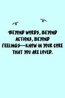 Beyond Words Beyond Actions Beyond Feelings Know In Your Core That You Are Loved Journal Book PDF