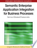 Semantic Enterprise Application Integration For Business Processes Service Oriented Frameworks