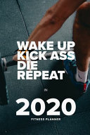 Wake Up Kick Ass Die Repeat In 2020   Fitness Planner