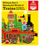 William Bee s Wonderful World of Trains  Boats and Planes