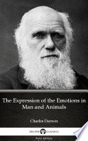 The Expression of the Emotions in Man and Animals by Charles Darwin   Delphi Classics  Illustrated  Book