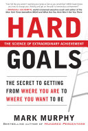Pdf Hard Goals : The Secret to Getting from Where You Are to Where You Want to Be