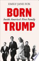 Born Trump Inside America S First Family